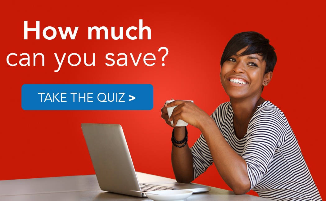 How much can you save? Take the Quiz